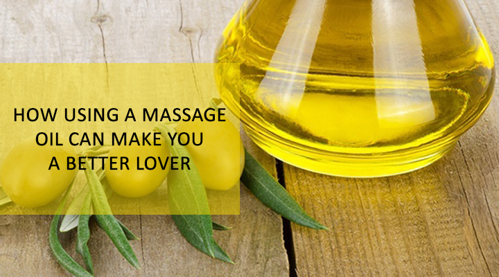 HOW USING A MASSAGE OIL CAN MAKE YOU A BETTER LOVER